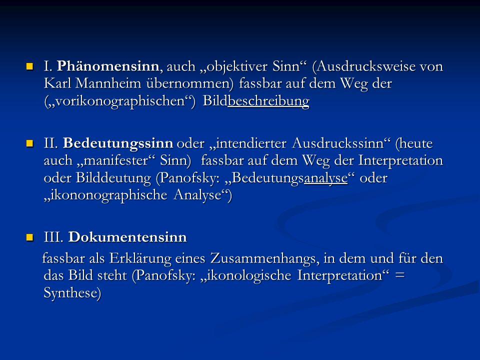 I. Phänomensinn, auch objektiver Sinn (Ausdrucksweise von Karl Mannheim übernommen) fassbar auf dem Weg der (vorikonographischen) Bildbeschreibung I.