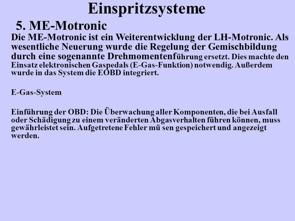 Einspritzsysteme 5.ME-Motronic Die ME-Motronic ist ein Weiterentwicklung der LH-Motronic.
