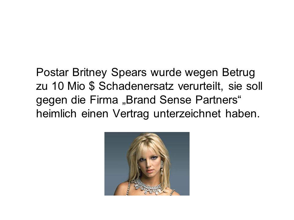Postar Britney Spears wurde wegen Betrug zu 10 Mio $ Schadenersatz verurteilt, sie soll gegen die Firma Brand Sense Partners heimlich einen Vertrag unterzeichnet haben.