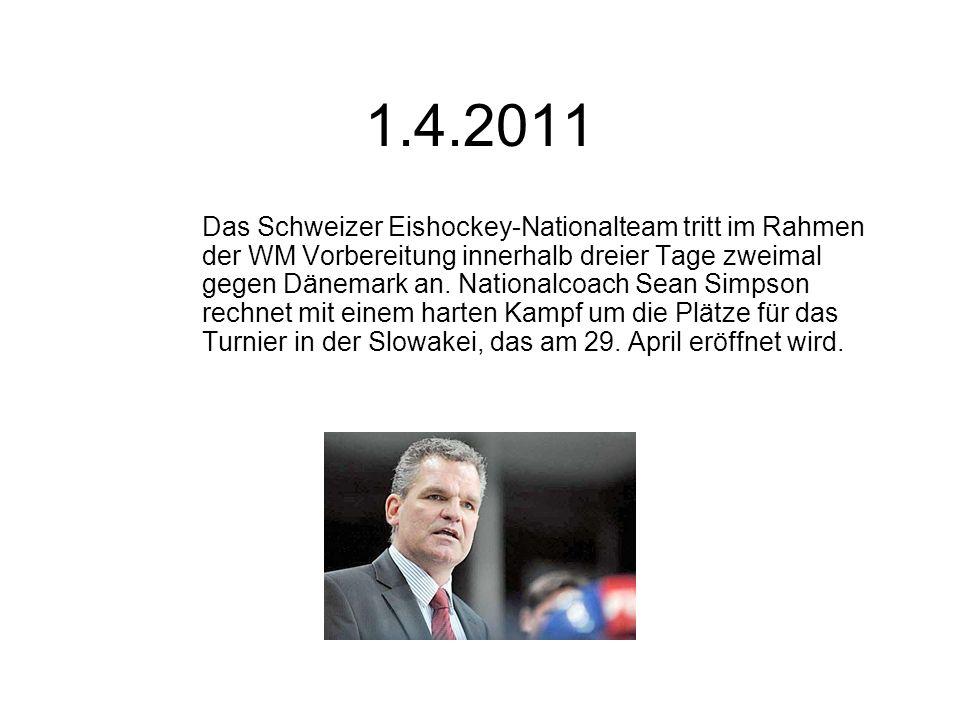 1.4.2011 Das Schweizer Eishockey-Nationalteam tritt im Rahmen der WM Vorbereitung innerhalb dreier Tage zweimal gegen Dänemark an.