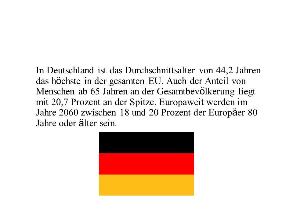 In Deutschland ist das Durchschnittsalter von 44,2 Jahren das h ö chste in der gesamten EU. Auch der Anteil von Menschen ab 65 Jahren an der Gesamtbev