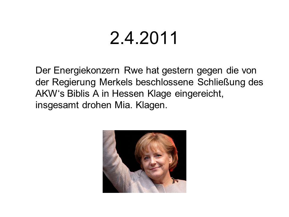 2.4.2011 Der Energiekonzern Rwe hat gestern gegen die von der Regierung Merkels beschlossene Schließung des AKWs Biblis A in Hessen Klage eingereicht, insgesamt drohen Mia.