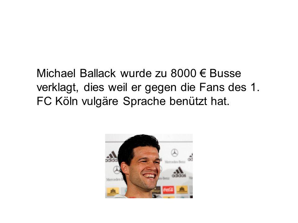 Michael Ballack wurde zu 8000 Busse verklagt, dies weil er gegen die Fans des 1.