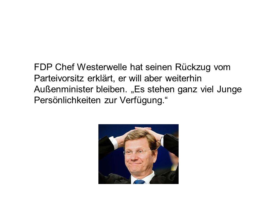 FDP Chef Westerwelle hat seinen Rückzug vom Parteivorsitz erklärt, er will aber weiterhin Außenminister bleiben. Es stehen ganz viel Junge Persönlichk