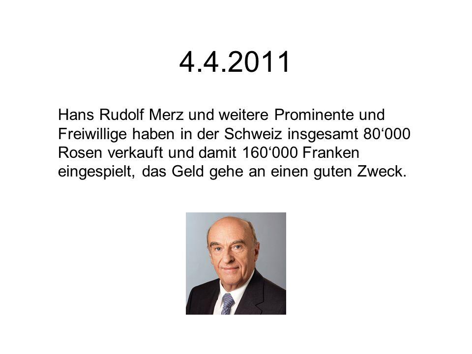 4.4.2011 Hans Rudolf Merz und weitere Prominente und Freiwillige haben in der Schweiz insgesamt 80000 Rosen verkauft und damit 160000 Franken eingespi