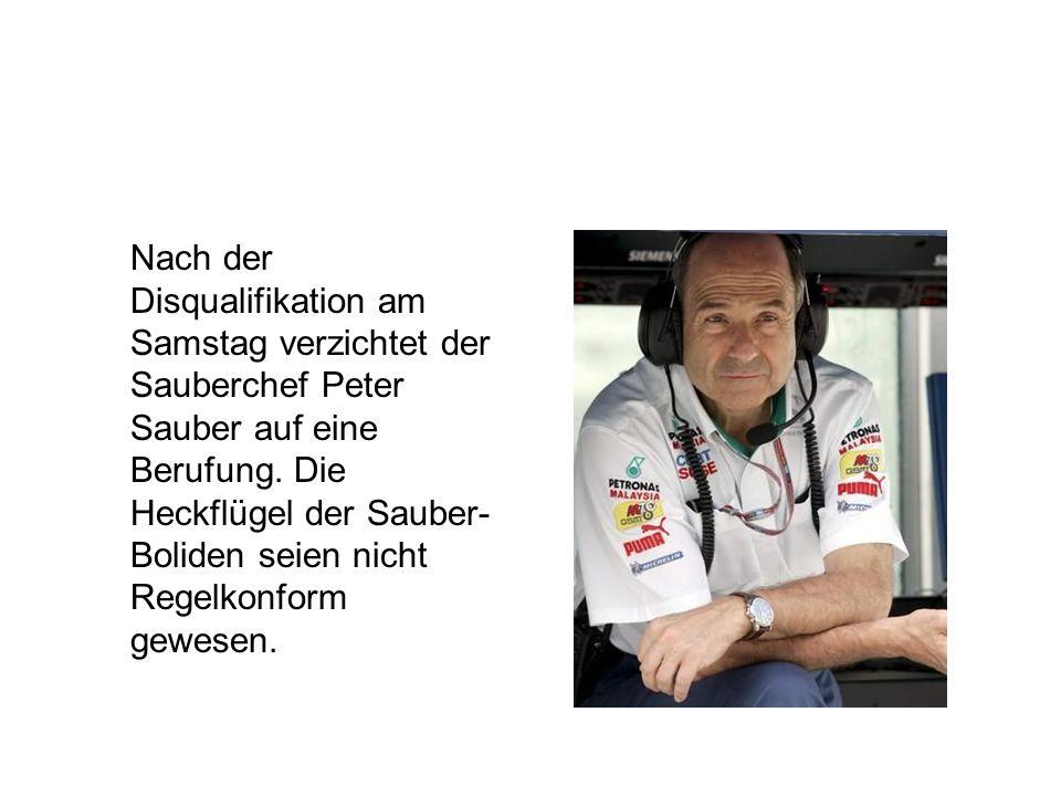 Nach der Disqualifikation am Samstag verzichtet der Sauberchef Peter Sauber auf eine Berufung. Die Heckflügel der Sauber- Boliden seien nicht Regelkon