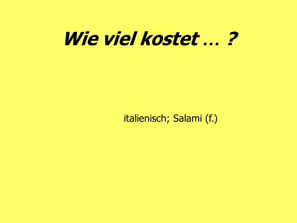 Wie viel kostet … ? italienisch; Salami (f.)