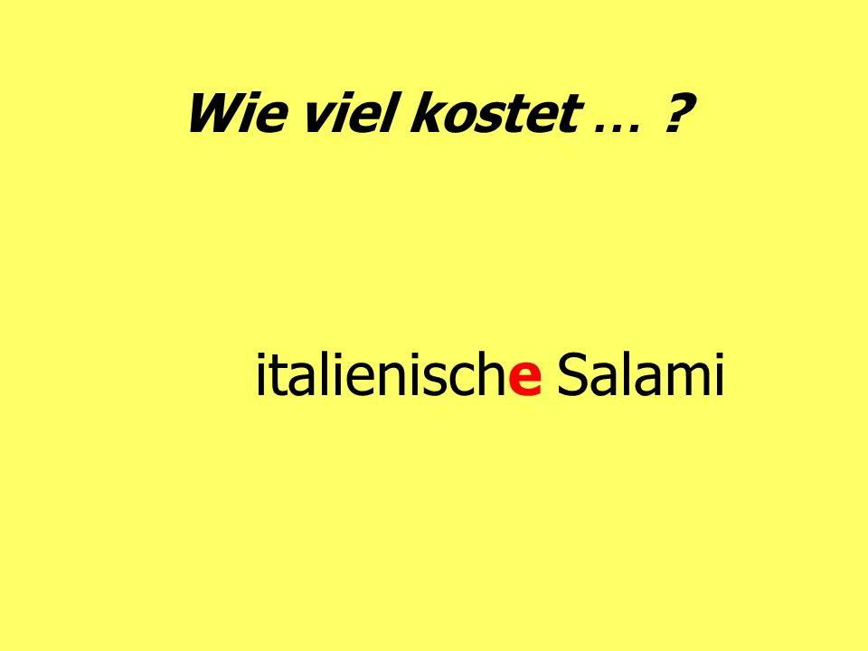 Wie viel kostet … ? italienische Salami