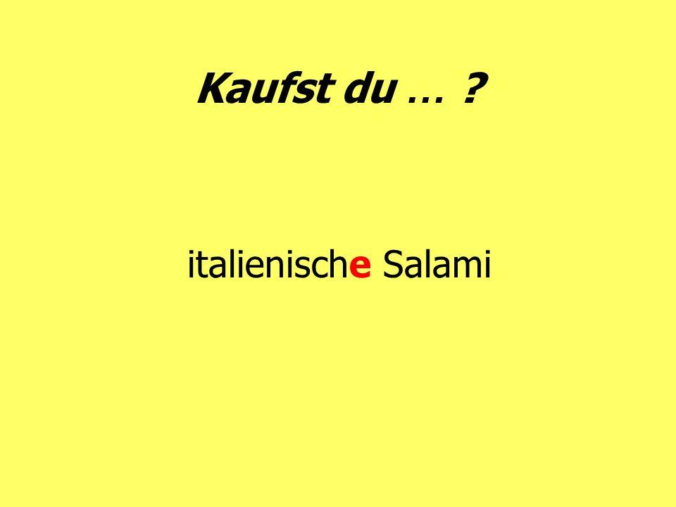 Kaufst du … ? italienische Salami