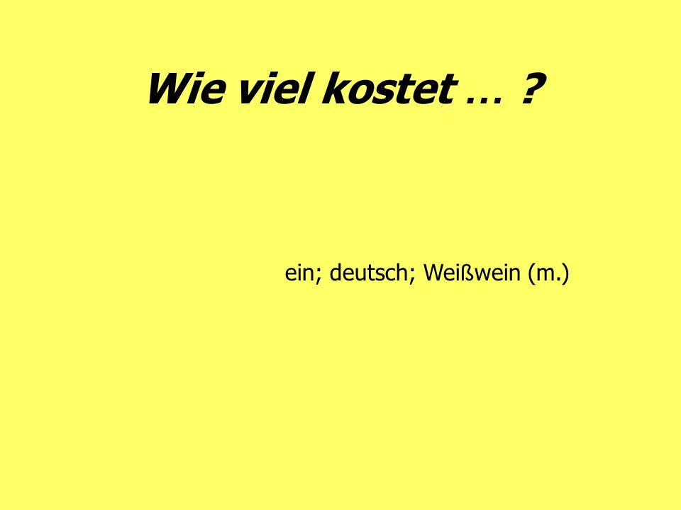 Wie viel kostet … ? ein; deutsch; Wei ß wein (m.)