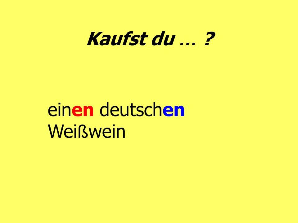 Kaufst du … ? einen deutschen Wei ß wein