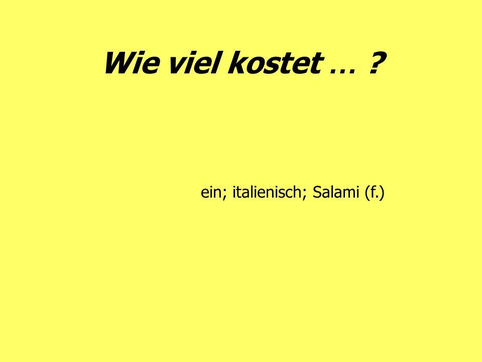 Wie viel kostet … ? ein; italienisch; Salami (f.)