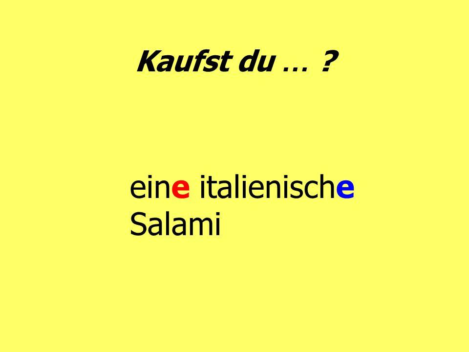Kaufst du … ? eine italienische Salami