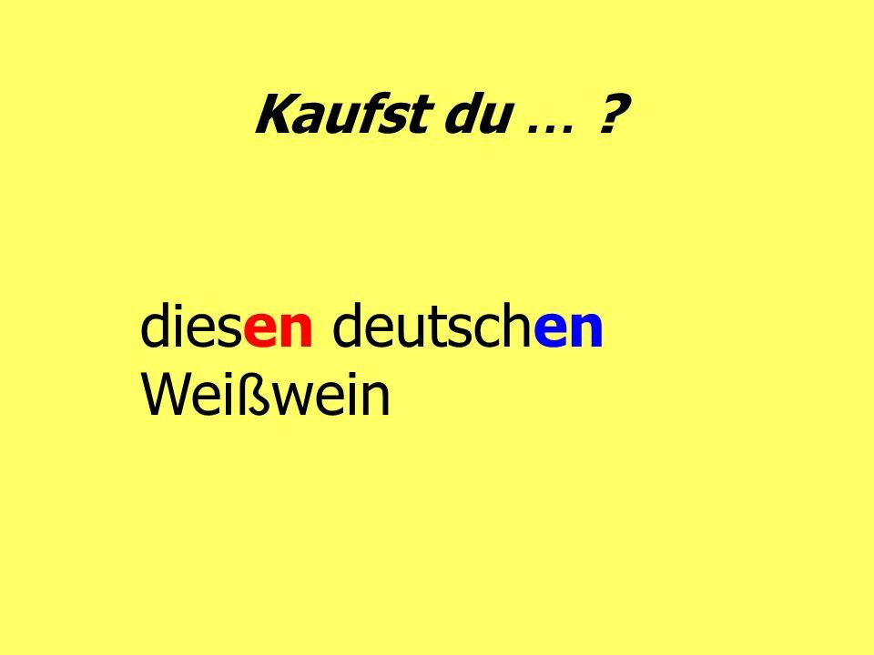 Kaufst du … ? diesen deutschen Wei ß wein