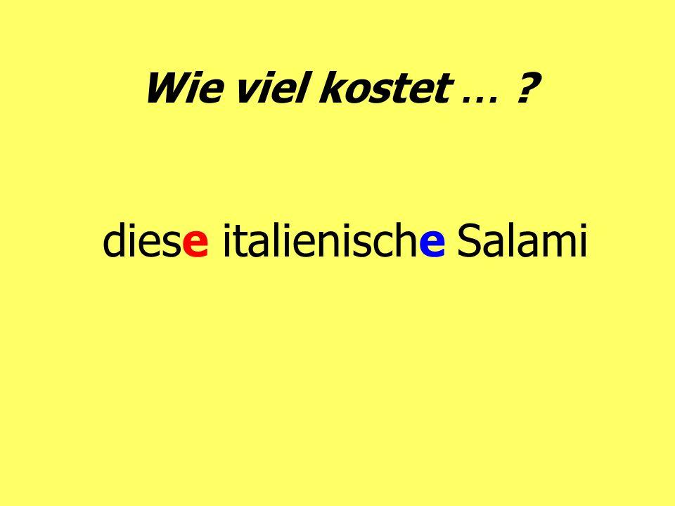 Wie viel kostet … ? diese italienische Salami