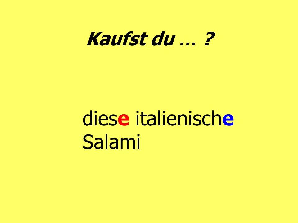 Kaufst du … ? diese italienische Salami
