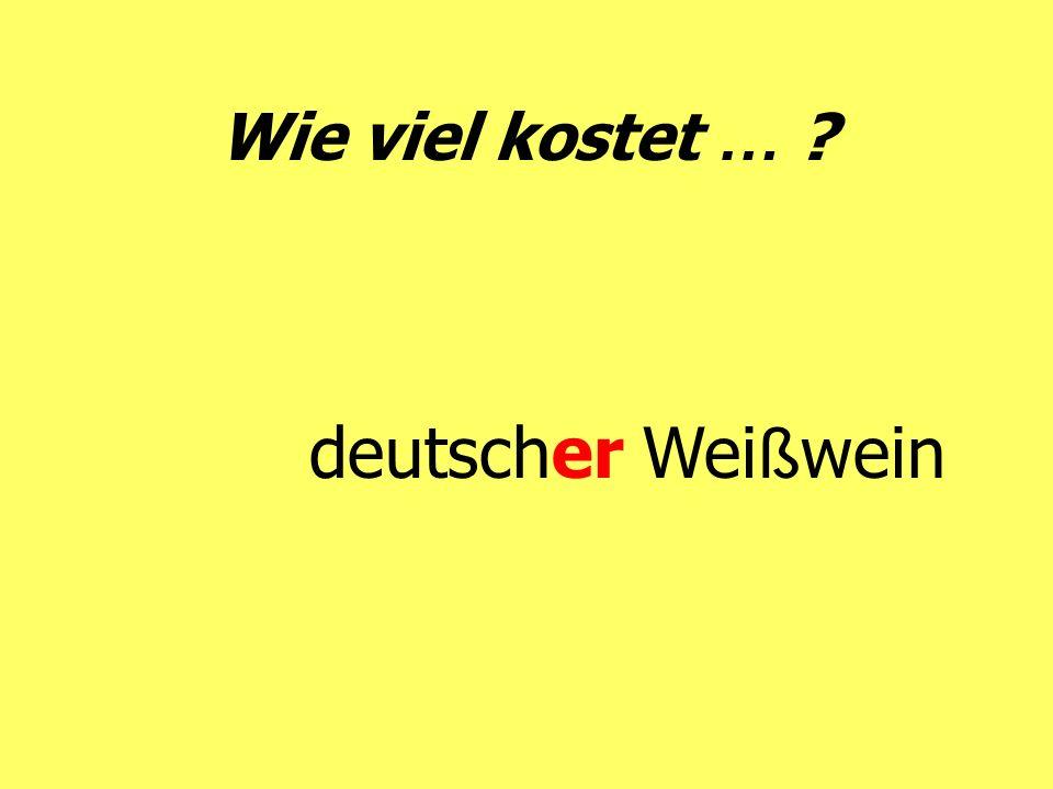 Wie viel kostet … ? deutscher Wei ß wein