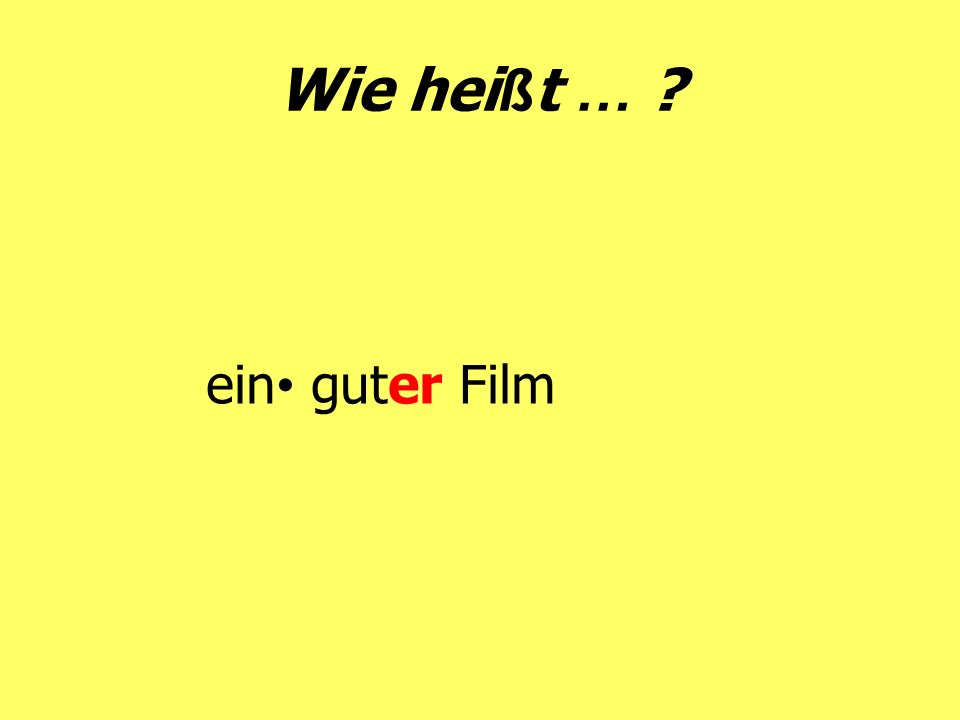 Wie hei ß t … ? ein guter Film
