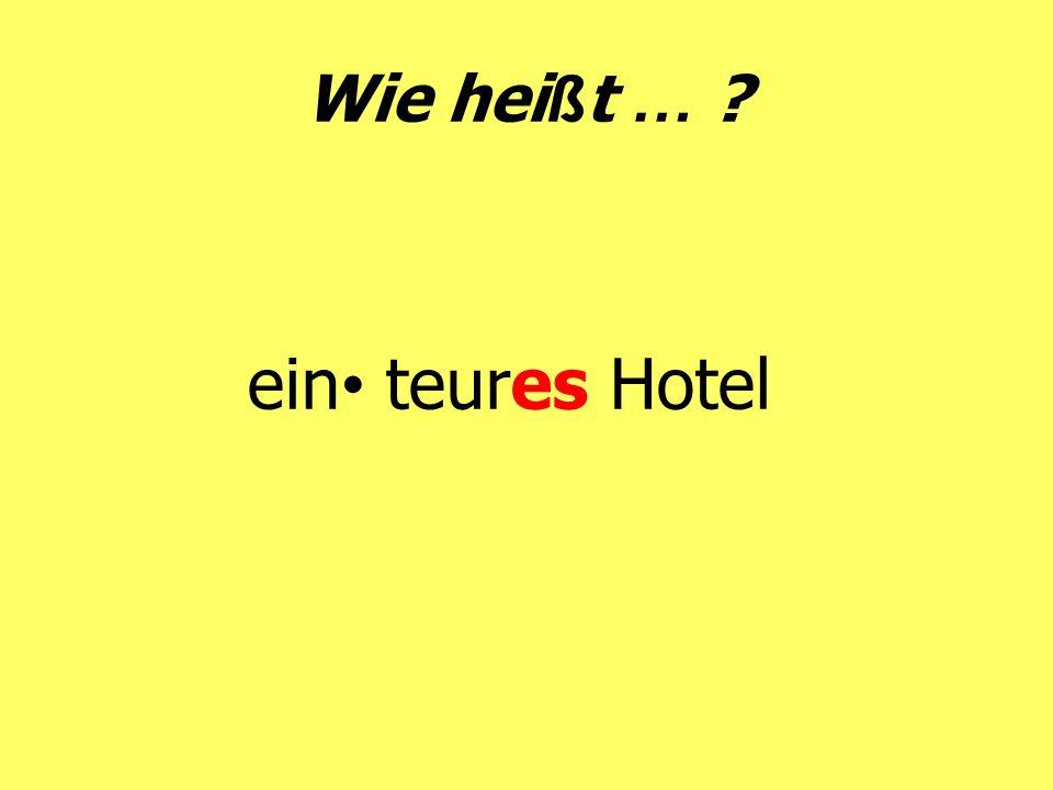 Wie hei ß t … ? ein teures Hotel