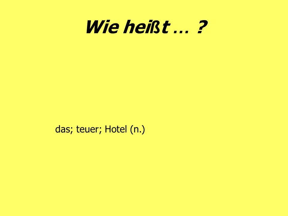Wie hei ß t … ? das; teuer; Hotel (n.)