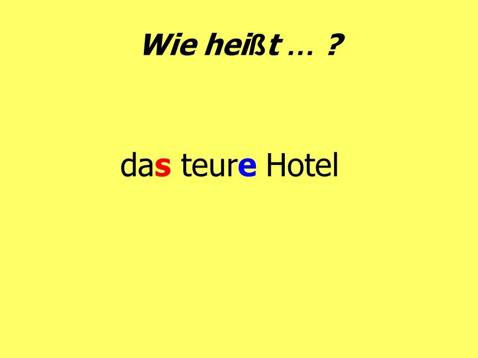Wie hei ß t … ? das teure Hotel