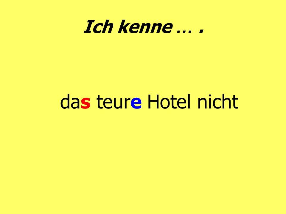 Ich kenne …. das teure Hotel nicht