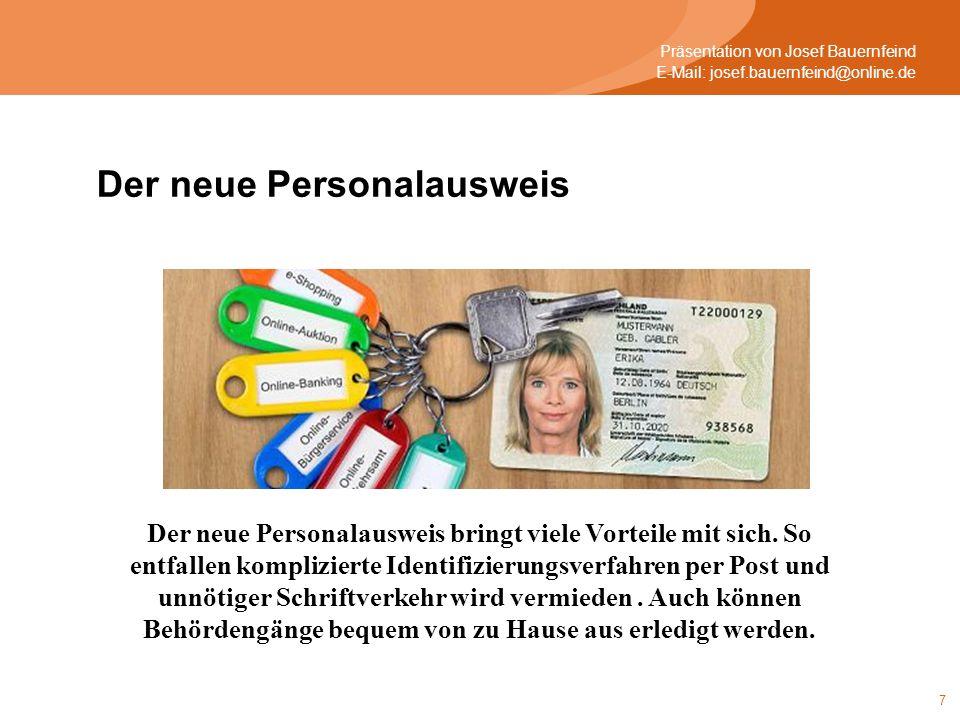 7 Präsentation von Josef Bauernfeind E-Mail: josef.bauernfeind@online.de Der neue Personalausweis bringt viele Vorteile mit sich. So entfallen kompliz