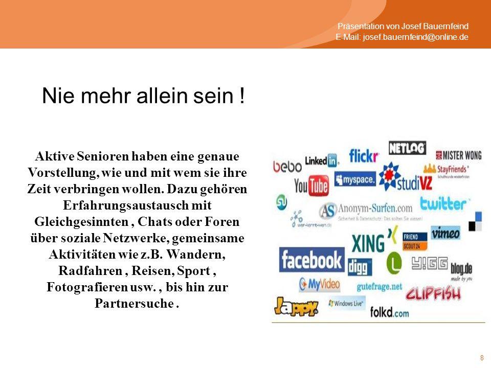19 Präsentation von Josef Bauernfeind E-Mail: josef.bauernfeind@online.de Die Gruppe Senioren ins Netz vom Ingolstädter Bürgerhaus hilft Dir gerne mit speziellen Kursen weiter.