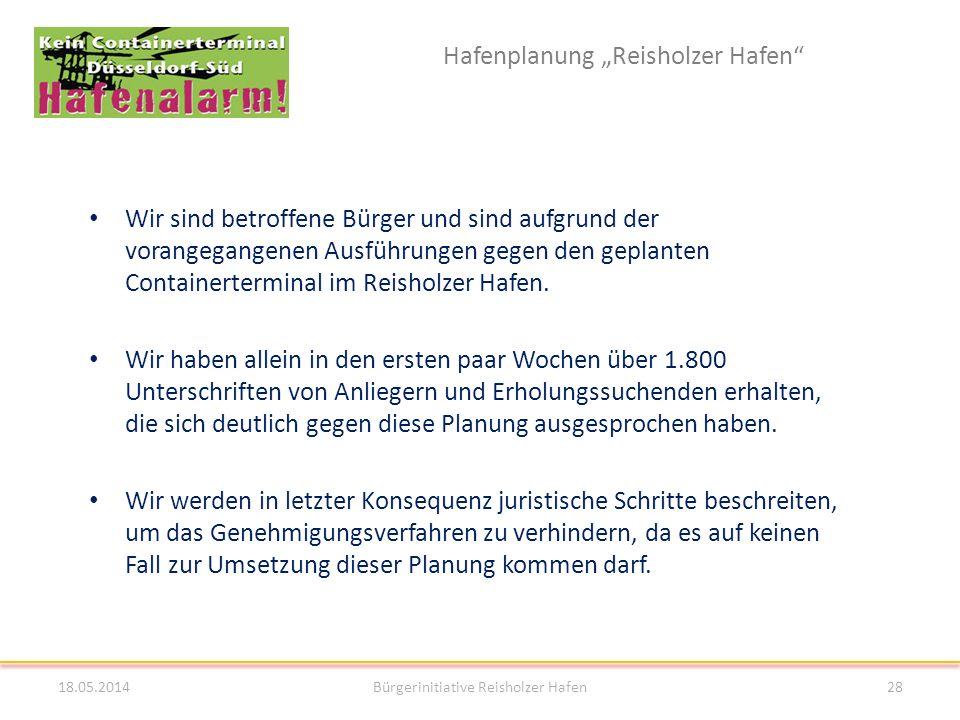 Hafenplanung Reisholzer Hafen 18.05.2014Bürgerinitiative Reisholzer Hafen28 Wir sind betroffene Bürger und sind aufgrund der vorangegangenen Ausführun