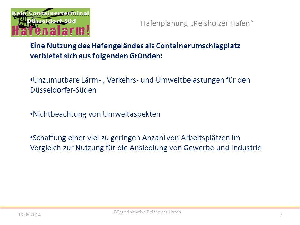 Hafenplanung Reisholzer Hafen Eine Nutzung des Hafengeländes als Containerumschlagplatz verbietet sich aus folgenden Gründen: Unzumutbare Lärm-, Verke