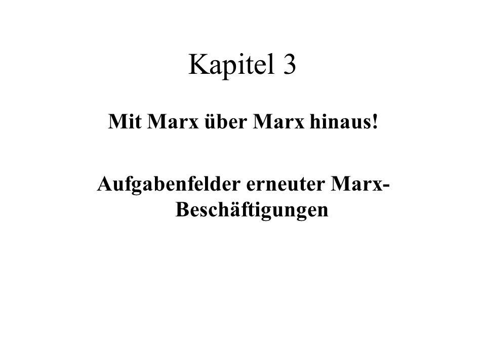 Kapitel 3 Mit Marx über Marx hinaus! Aufgabenfelder erneuter Marx- Beschäftigungen