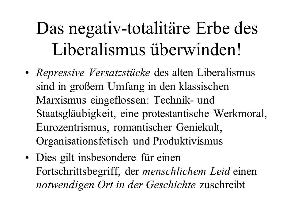 Das negativ-totalitäre Erbe des Liberalismus überwinden! Repressive Versatzstücke des alten Liberalismus sind in großem Umfang in den klassischen Marx