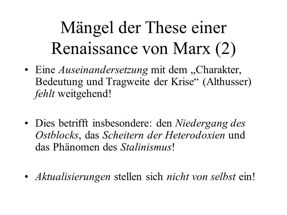 Mängel der These einer Renaissance von Marx (2) Eine Auseinandersetzung mit dem Charakter, Bedeutung und Tragweite der Krise (Althusser) fehlt weitgeh