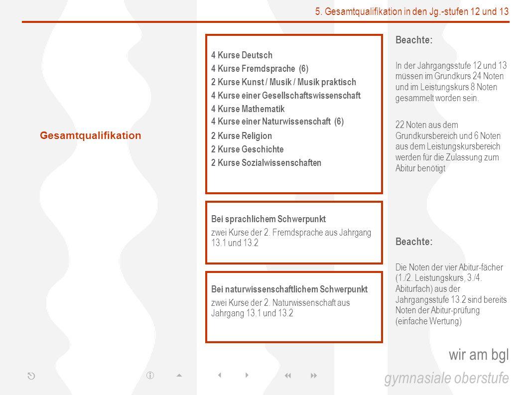5. Gesamtqualifikation in den Jg.-stufen 12 und 13 wir am bgl Beachte: In der Jahrgangsstufe 12 und 13 müssen im Grundkurs 24 Noten und im Leistungsku