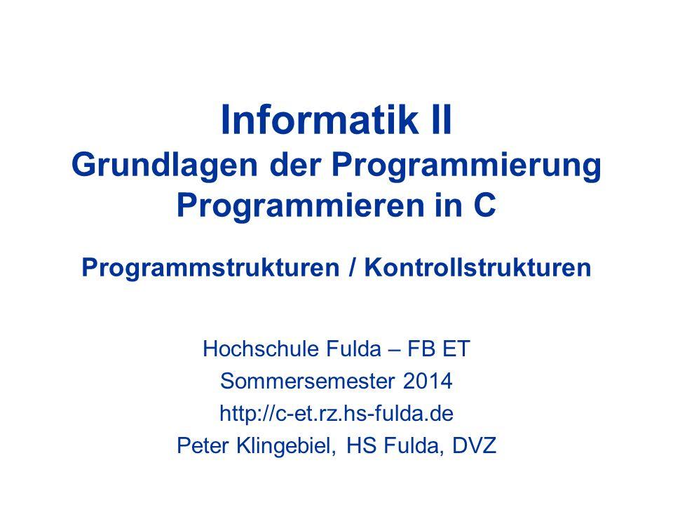Informatik II Grundlagen der Programmierung Programmieren in C Programmstrukturen / Kontrollstrukturen Hochschule Fulda – FB ET Sommersemester 2014 ht