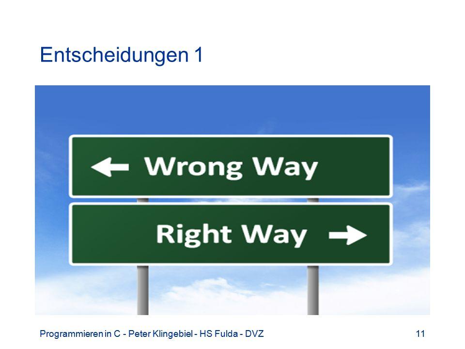 Programmieren in C - Peter Klingebiel - HS Fulda - DVZ11Programmieren in C - Peter Klingebiel - HS Fulda - DVZ11 Entscheidungen 1