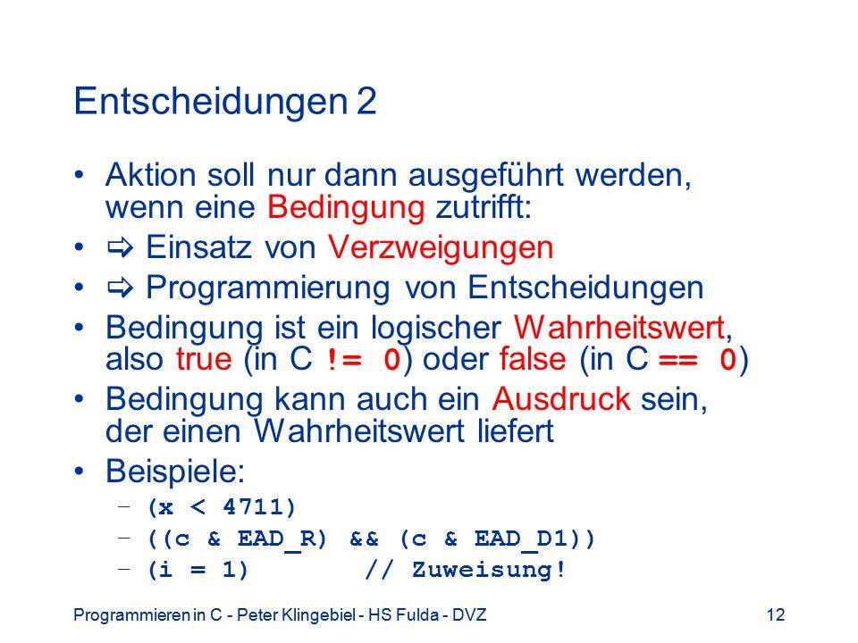 Programmieren in C - Peter Klingebiel - HS Fulda - DVZ12Programmieren in C - Peter Klingebiel - HS Fulda - DVZ12 Entscheidungen 2 Aktion soll nur dann