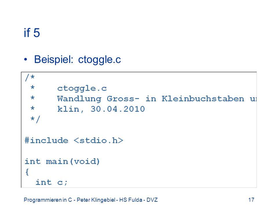 Programmieren in C - Peter Klingebiel - HS Fulda - DVZ17 if 5 Beispiel: ctoggle.c