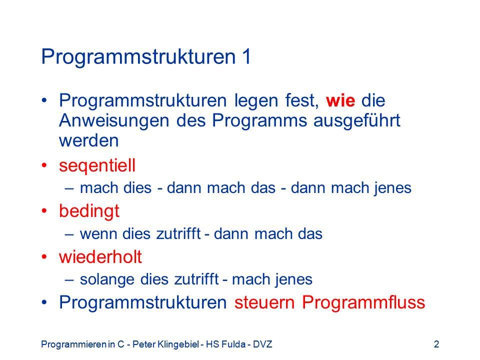 Programmieren in C - Peter Klingebiel - HS Fulda - DVZ2 2 Programmstrukturen 1 Programmstrukturen legen fest, wie die Anweisungen des Programms ausgef