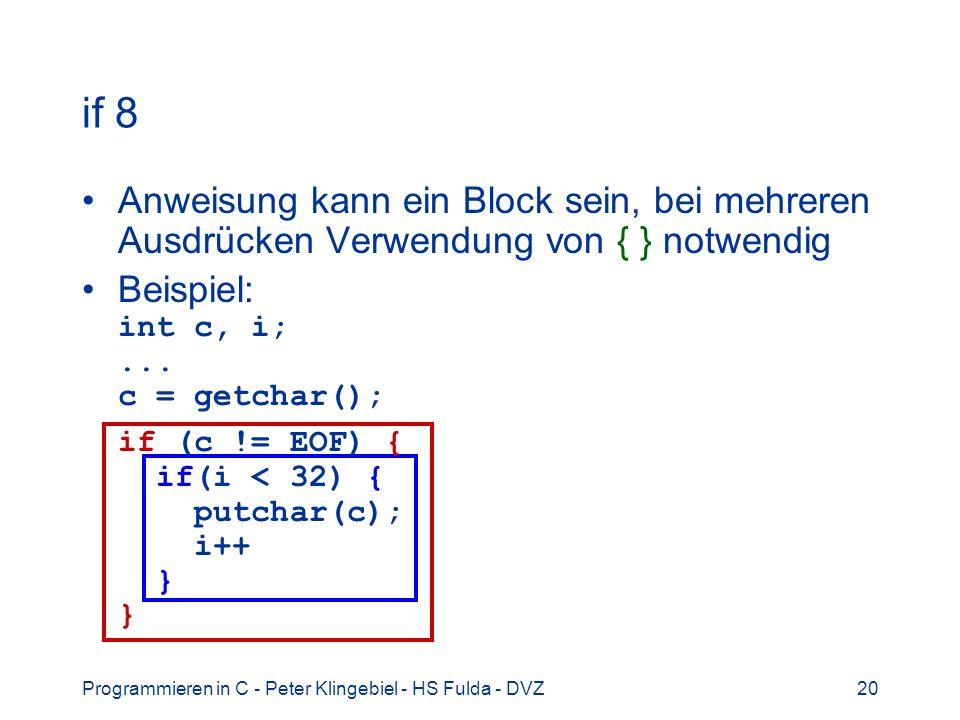 Programmieren in C - Peter Klingebiel - HS Fulda - DVZ20 if 8 Anweisung kann ein Block sein, bei mehreren Ausdrücken Verwendung von { } notwendig Beis