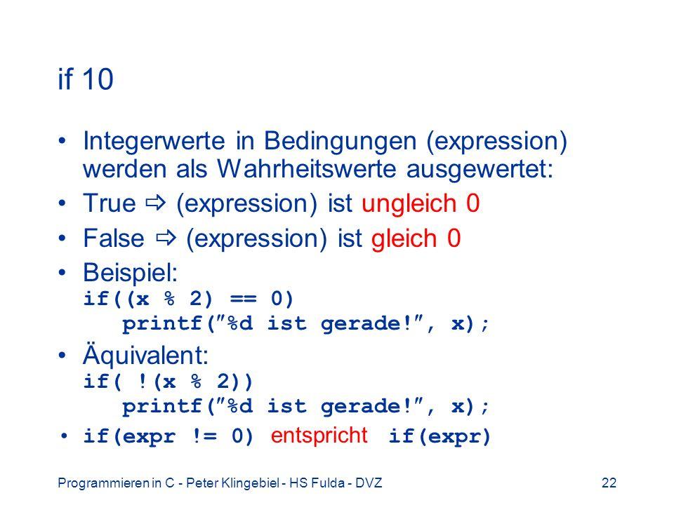 Programmieren in C - Peter Klingebiel - HS Fulda - DVZ22 if 10 Integerwerte in Bedingungen (expression) werden als Wahrheitswerte ausgewertet: True (e
