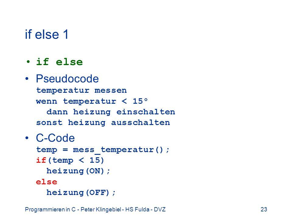 Programmieren in C - Peter Klingebiel - HS Fulda - DVZ23 if else 1 if else Pseudocode temperatur messen wenn temperatur < 15° dann heizung einschalten