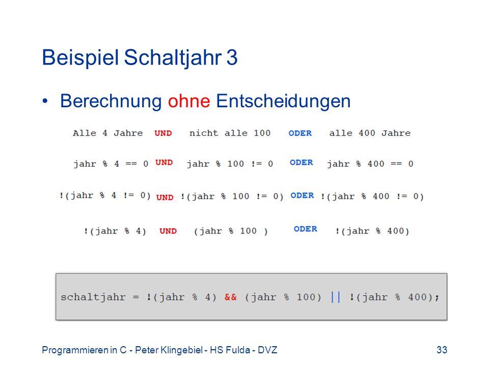 Programmieren in C - Peter Klingebiel - HS Fulda - DVZ33 Beispiel Schaltjahr 3 Berechnung ohne Entscheidungen