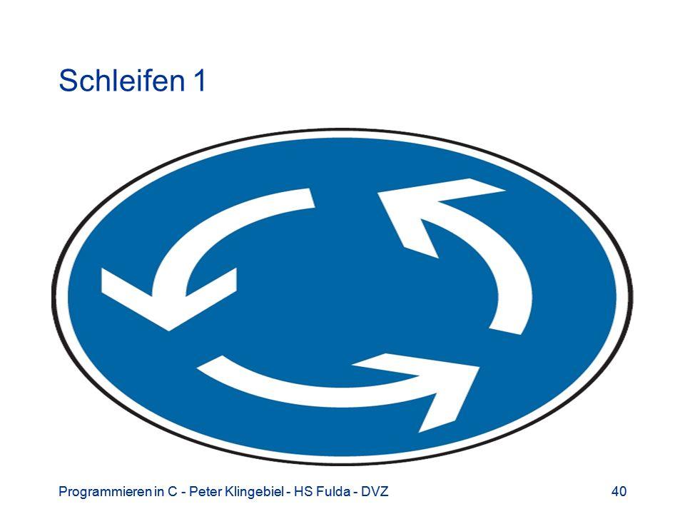 Programmieren in C - Peter Klingebiel - HS Fulda - DVZ40Programmieren in C - Peter Klingebiel - HS Fulda - DVZ40 Schleifen 1