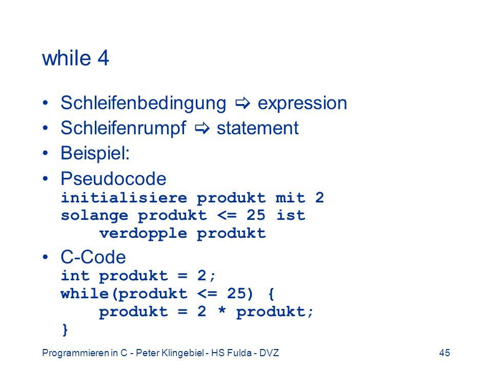 Programmieren in C - Peter Klingebiel - HS Fulda - DVZ45 while 4 Schleifenbedingung expression Schleifenrumpf statement Beispiel: Pseudocode initialis
