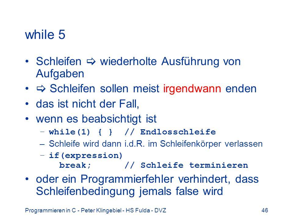 Programmieren in C - Peter Klingebiel - HS Fulda - DVZ46 while 5 Schleifen wiederholte Ausführung von Aufgaben Schleifen sollen meist irgendwann enden