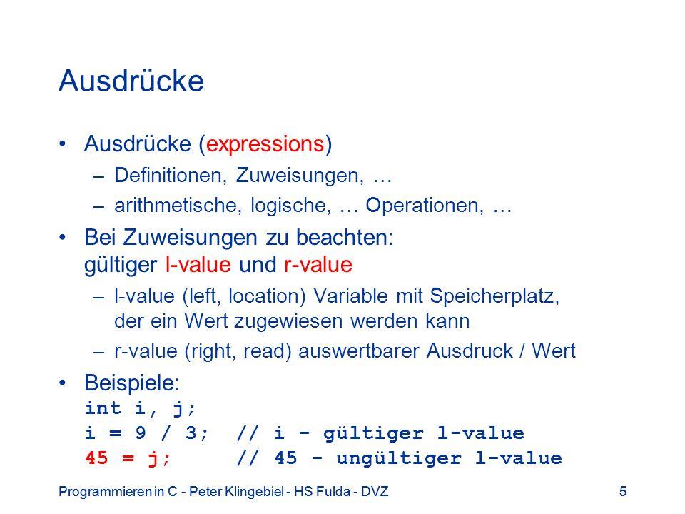 Programmieren in C - Peter Klingebiel - HS Fulda - DVZ5 5 Ausdrücke Ausdrücke (expressions) –Definitionen, Zuweisungen, … –arithmetische, logische, …