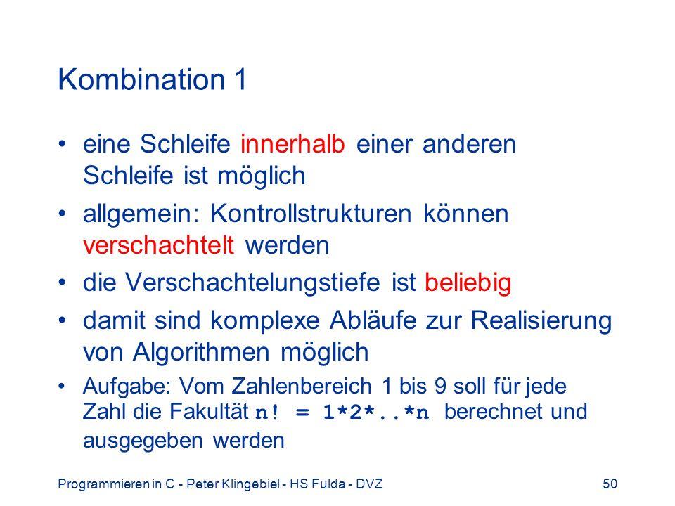 Programmieren in C - Peter Klingebiel - HS Fulda - DVZ50 Kombination 1 eine Schleife innerhalb einer anderen Schleife ist möglich allgemein: Kontrolls