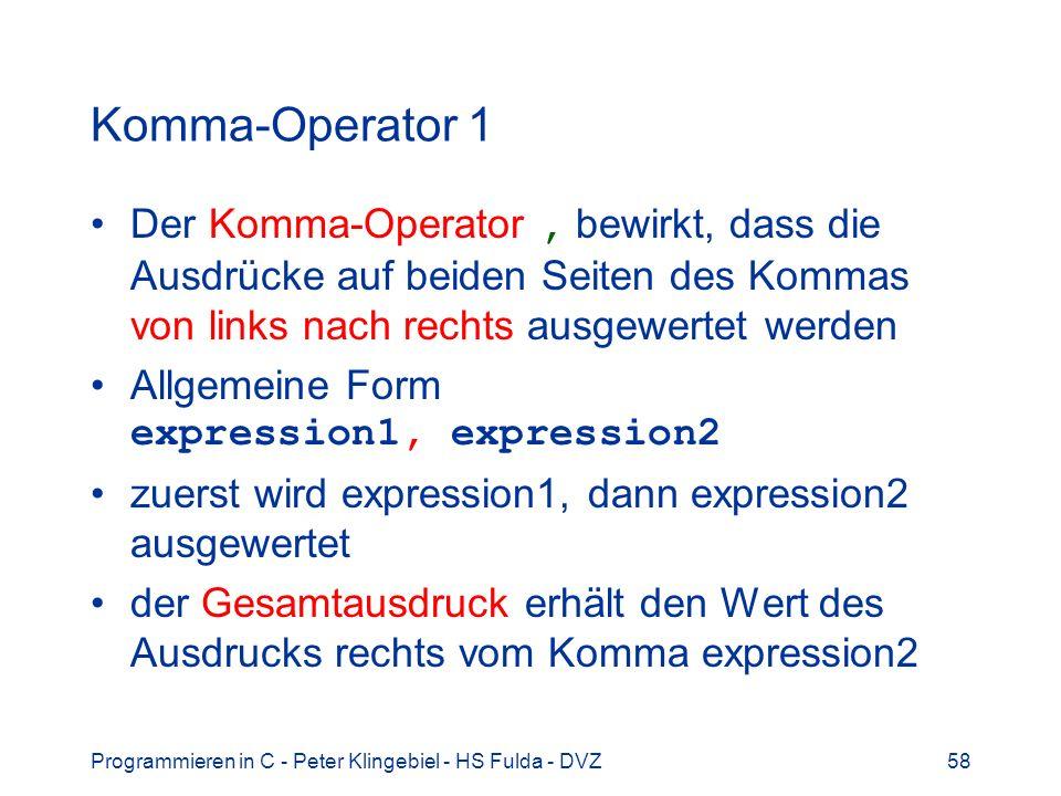 Programmieren in C - Peter Klingebiel - HS Fulda - DVZ58 Komma-Operator 1 Der Komma-Operator, bewirkt, dass die Ausdrücke auf beiden Seiten des Kommas