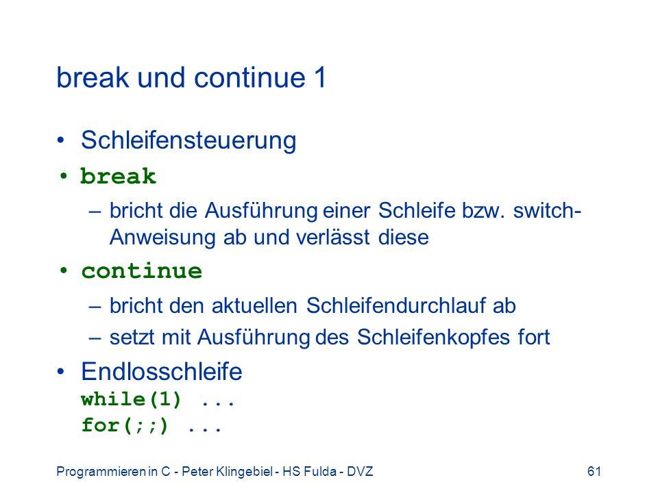 Programmieren in C - Peter Klingebiel - HS Fulda - DVZ61 break und continue 1 Schleifensteuerung break –bricht die Ausführung einer Schleife bzw. swit